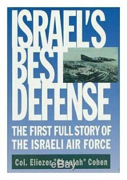 ISRAEL'S BEST DEFENSE FIRST FULL STORY OF ISRAELI AIR FORCE By Eliezer NEW