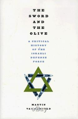 The Sword And The Olive A Critical History Of The Israeli Defense Force by V