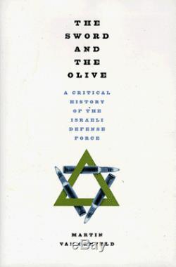 Sword And Olive: Une Histoire Critique De La Force De Defense Israelienne Par Martin Van Vg